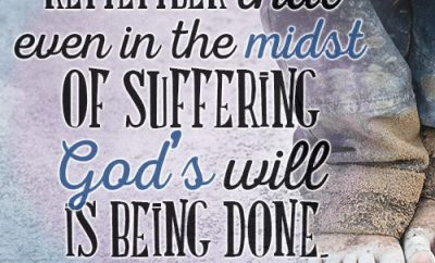 Remember that even in the midst of suffering, God's will is being done