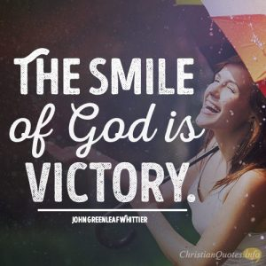 The smile of God is victory