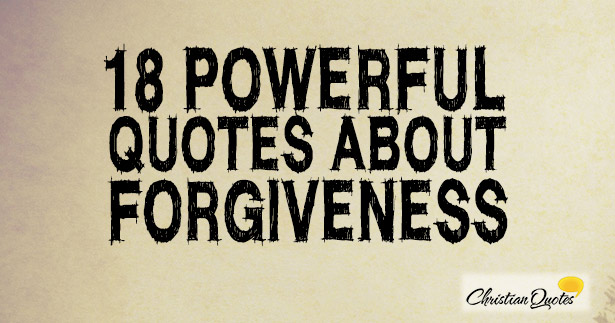 18 Powerful Quotes about Forgiveness | ChristianQuotes info