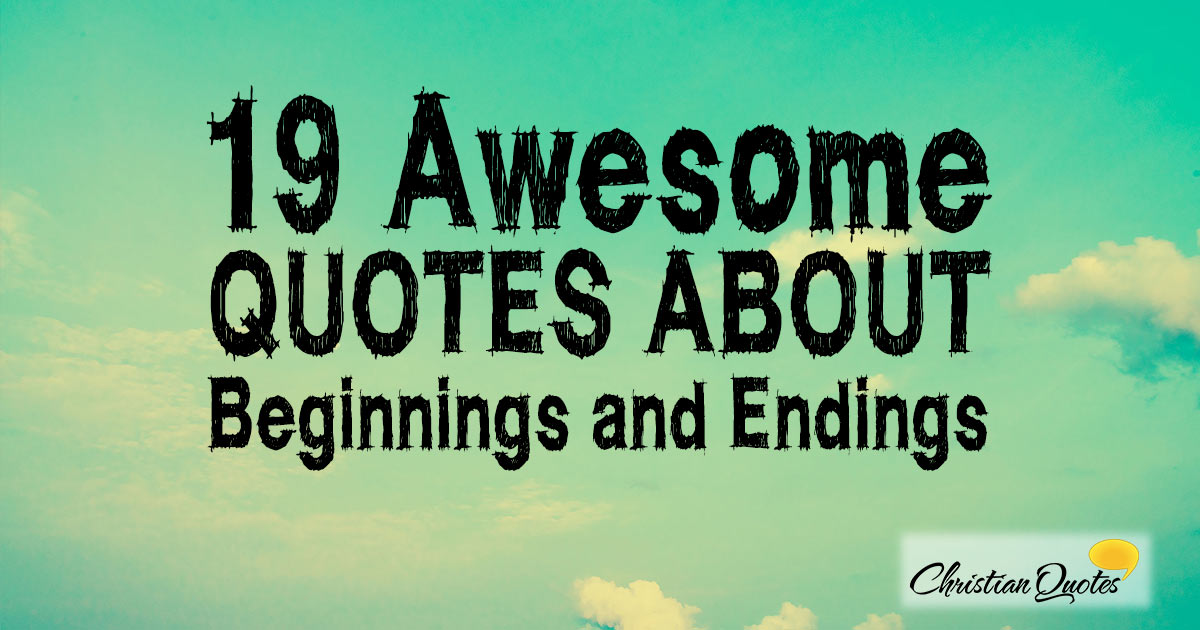 19 awesome quotes about beginnings and endings