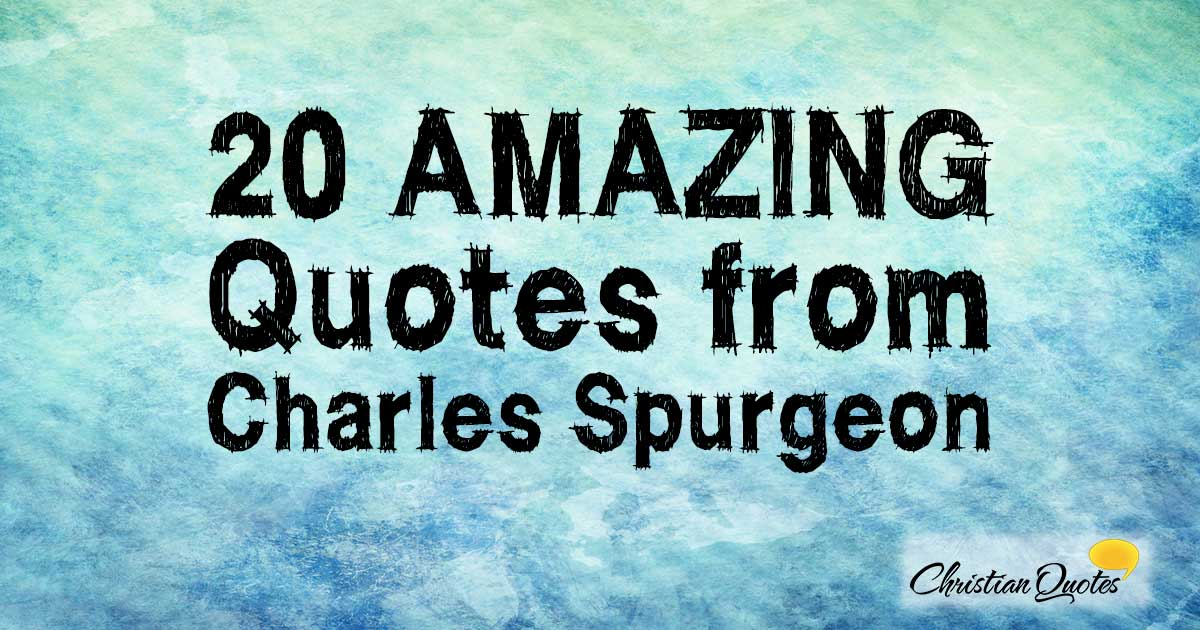 20 Amazing Quotes From Charles Spurgeon