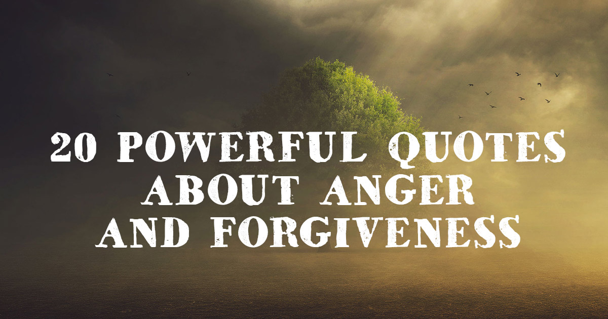 20 Powerful Quotes About Anger And Forgiveness Christianquotesinfo