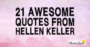 21 Awesome Quotes from Hellen Keller