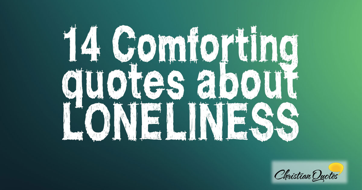 60 Comforting Quotes About Loneliness ChristianQuotes Magnificent Comforting Quotes