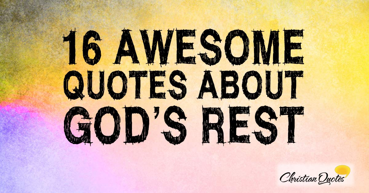 16 Awesome Quotes About Gods Rest Christianquotesinfo