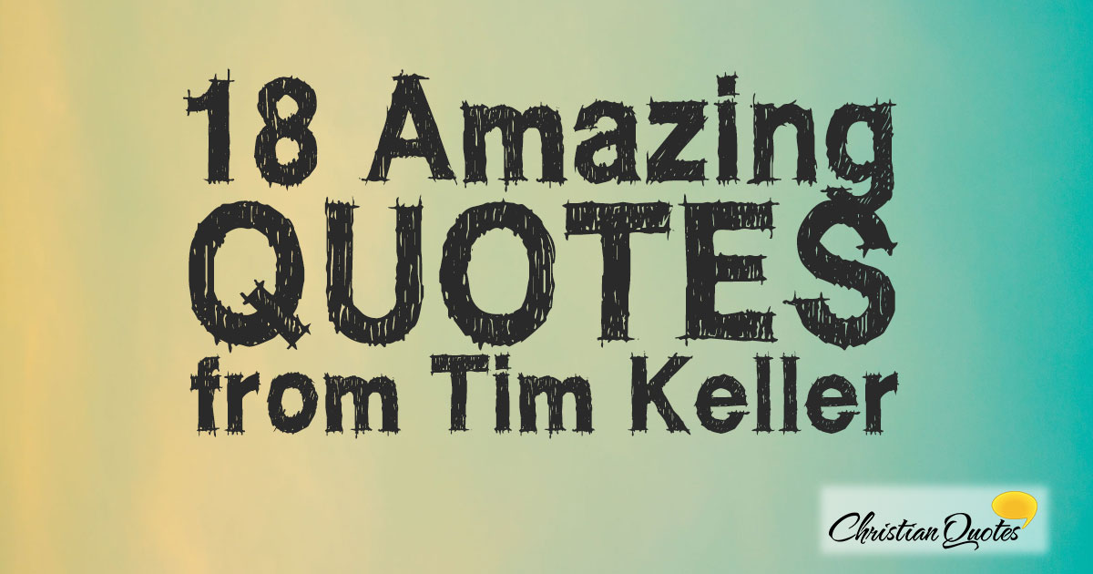 Timothy Keller Quotes Glamorous 18 Amazing Christian Quotes From Tim Keller  Christianquotes