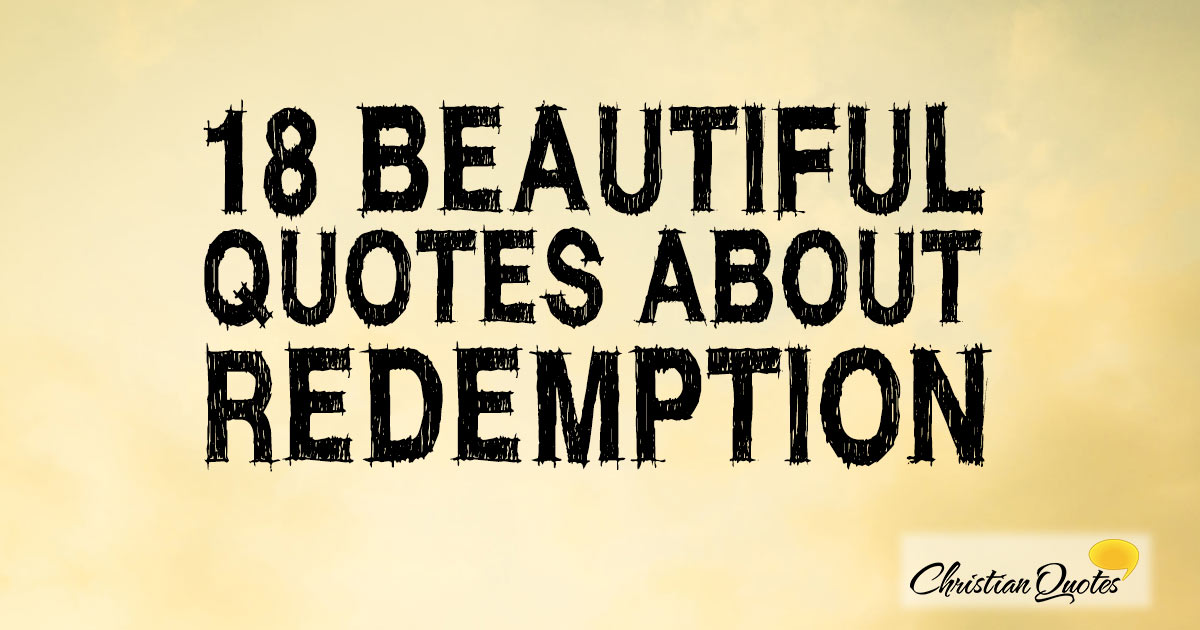 18 Beautiful Quotes about Redemption | ChristianQuotes.info