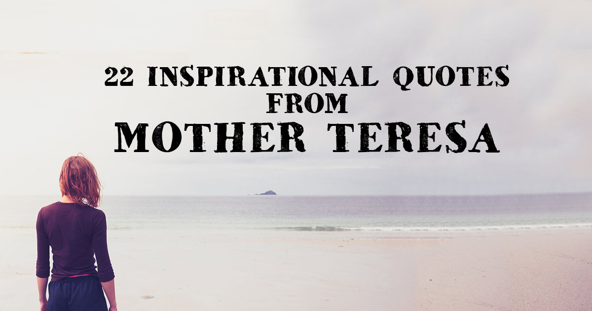 22 Inspirational Quotes From Mother Teresa