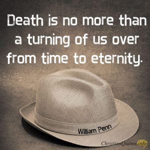 Death is no more than a turning of us over from time to eternity
