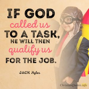 If God called us to a task, He will then qualify us for the job