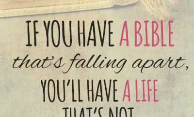 If you have a Bible that's falling apart, you'll have a life that's not