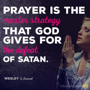 Prayer is the master strategy that God gives for the defeat of Satan
