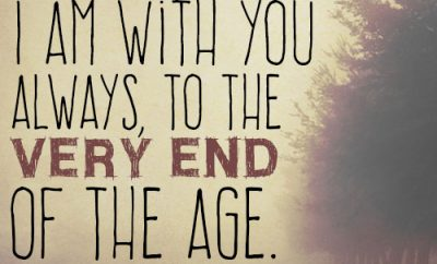 Surely I am with you always, to the very end of the age