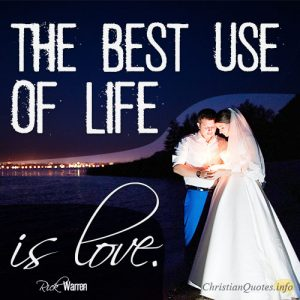 The best use of life is love
