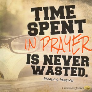Time spent in prayer is never wasted