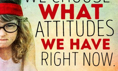 We choose what attitudes we have right now