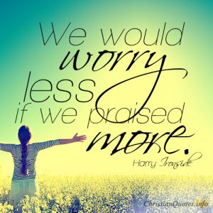 We would worry less if we praised more