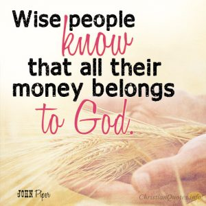 Wise people know that all their money belongs to God