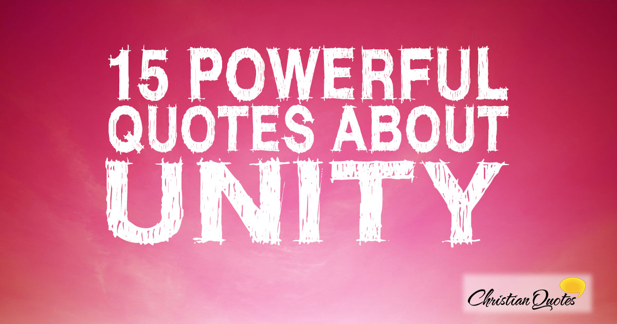 15 Powerful Quotes About Unity Christianquotesinfo