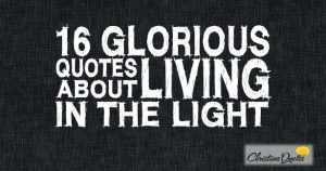16 Glorious Quotes about Living in the Light