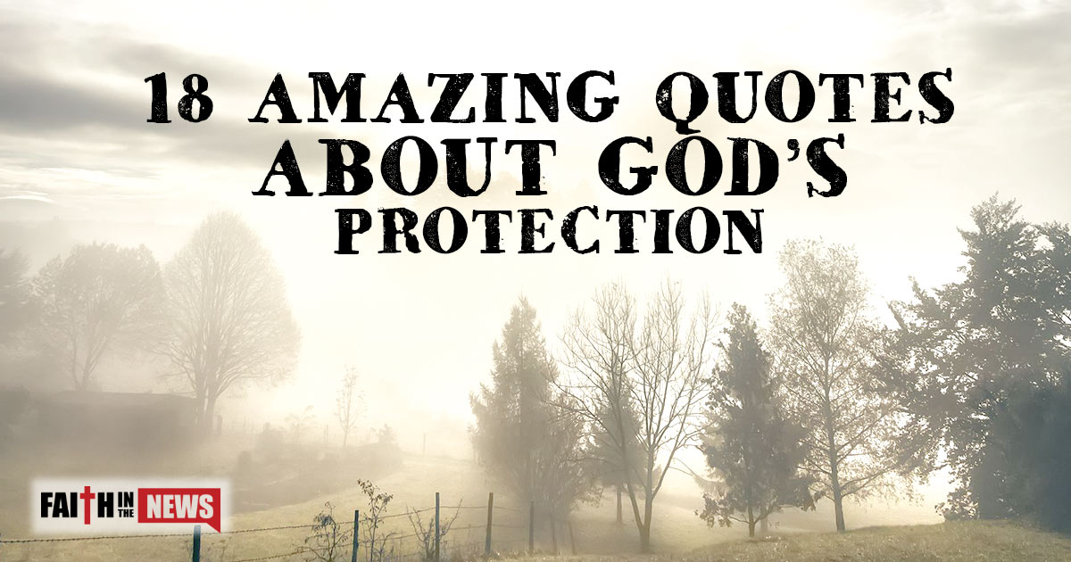 18 amazing quotes about gods protection christianquotesinfo