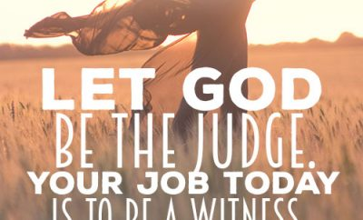 Let God be the Judge. Your job today is to be a witness