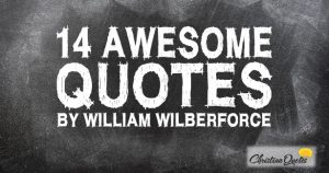 14 Awesome Quotes by William Wilberforce