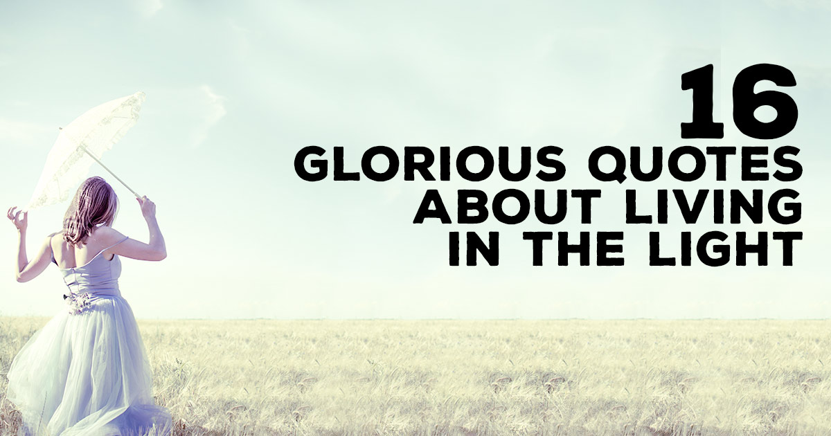 60 Glorious Quotes About Living In The Light ChristianQuotes Gorgeous Quotes Light