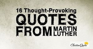 16 Thought-Provoking Quotes from Martin Luther