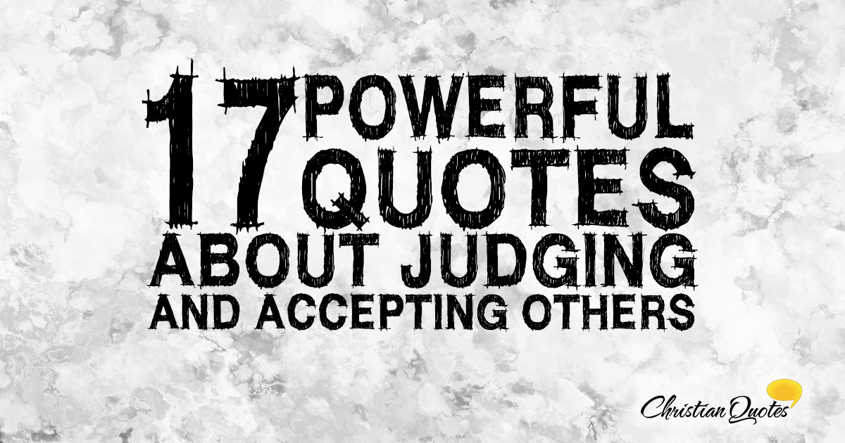 17 Powerful Quotes About Judging And Accepting Others