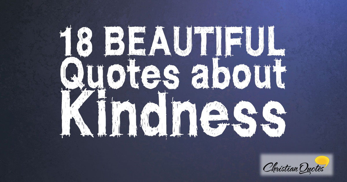 Quotes About Kindness Delectable 48 Beautiful Quotes About Kindness ChristianQuotes