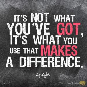 It's not what you've got, it's what you use that makes a difference