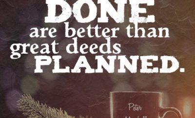 Small deeds done are better than great deeds planned