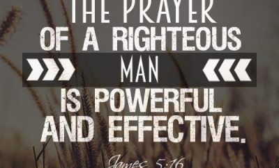 The prayer of a righteous man is powerful and effective