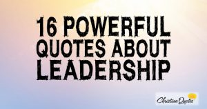 16 Powerful Quotes about Leadership