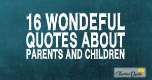 16 Wonderful Quotes about Parents and Children
