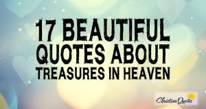 17 Beautiful Quotes about Treasures in Heaven