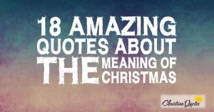 18 Amazing Quotes about the Meaning of Christmas
