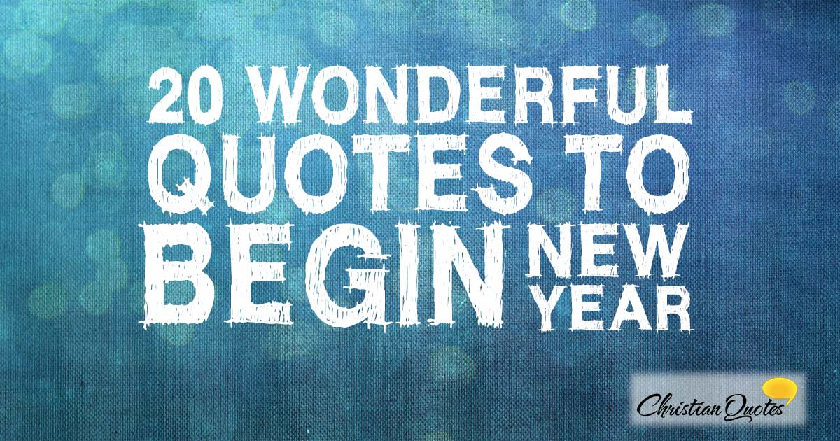 20 Wonderful Quotes to Begin the New Year | ChristianQuotes.info