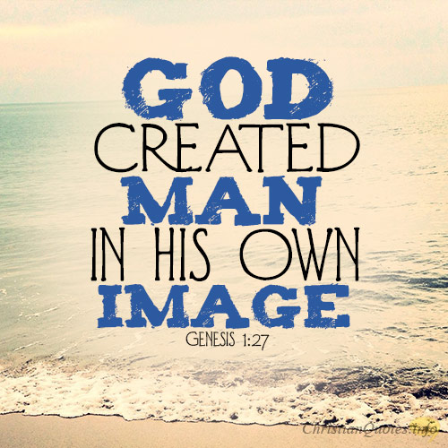 the glory of god and the creation of humans in his image Genesis 1:26-27 declares that god created mankind of both sexes, male and  female, in his image and likeness image and likeness were once.