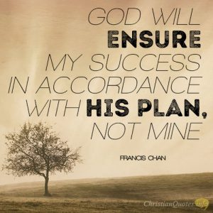 God will ensure my success in accordance with His plan, not mine