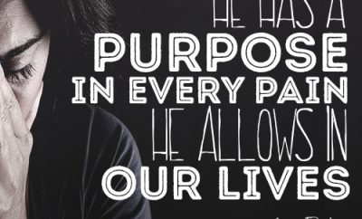 He has a purpose in every pain He allows in our lives