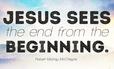 Jesus sees the end from the beginning