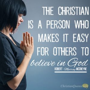 The Christian is a person who makes it easy for others to believe in God
