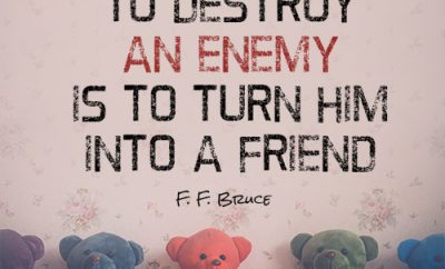 The best way to destroy an enemy is to turn him into a friend