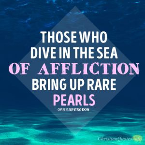 Those who dive in the sea of affliction bring up rare pearls