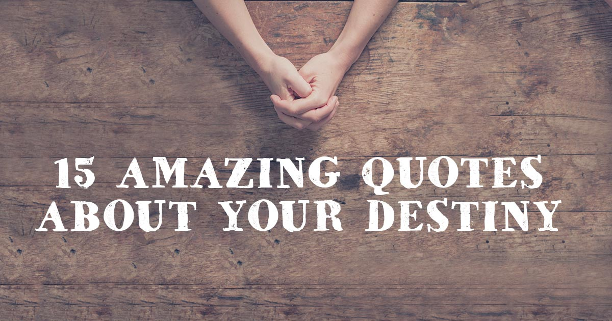 Destiny Quotes | 15 Amazing Quotes About Your Destiny Christianquotes Info