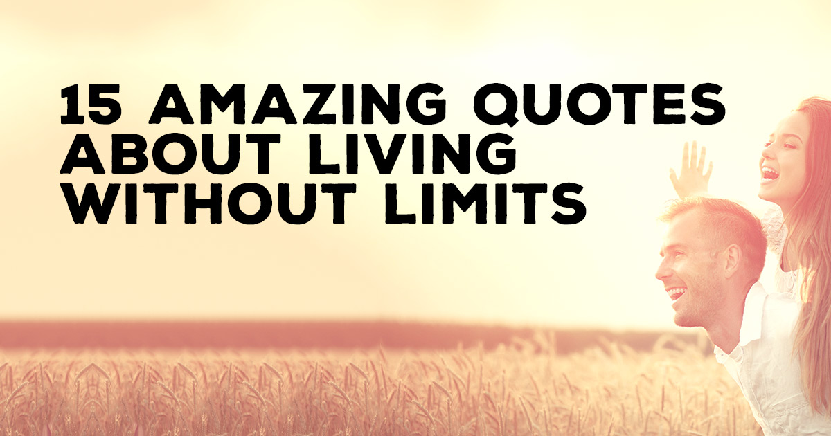 15 Amazing Quotes About Living Without Limits Christianquotes Info