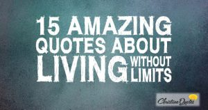 15 Amazing Quotes about Living without Limits
