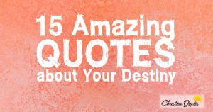 15 Amazing Quotes about Your Destiny